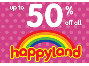 Happyland: 50 per cent off ELC and Mothercare.