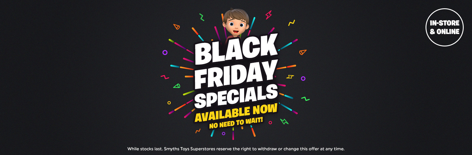 Black Friday offers availble now at Smyths Toys.